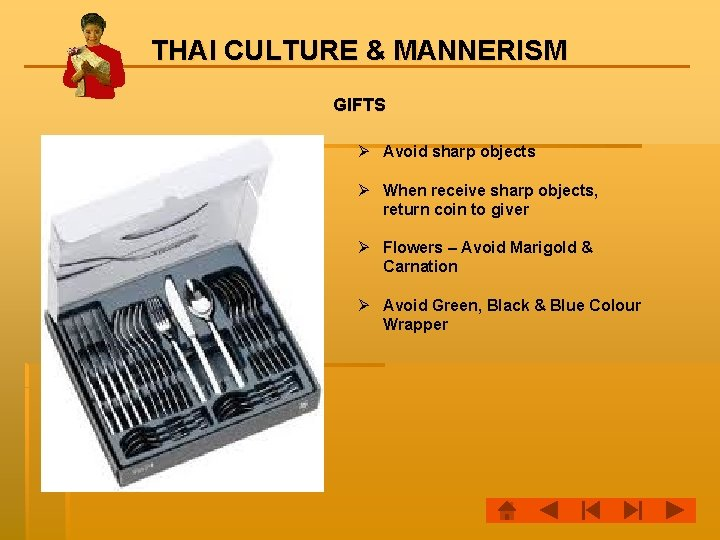 THAI CULTURE & MANNERISM GIFTS Ø Avoid sharp objects Ø When receive sharp objects,