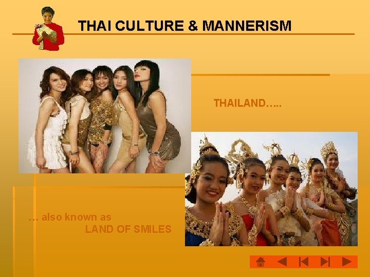 THAI CULTURE & MANNERISM THAILAND…. . … also known as LAND OF SMILES