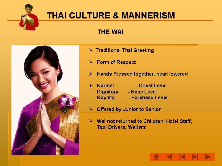 THAI CULTURE & MANNERISM THE WAI Ø Traditional Thai Greeting Ø Form of Respect