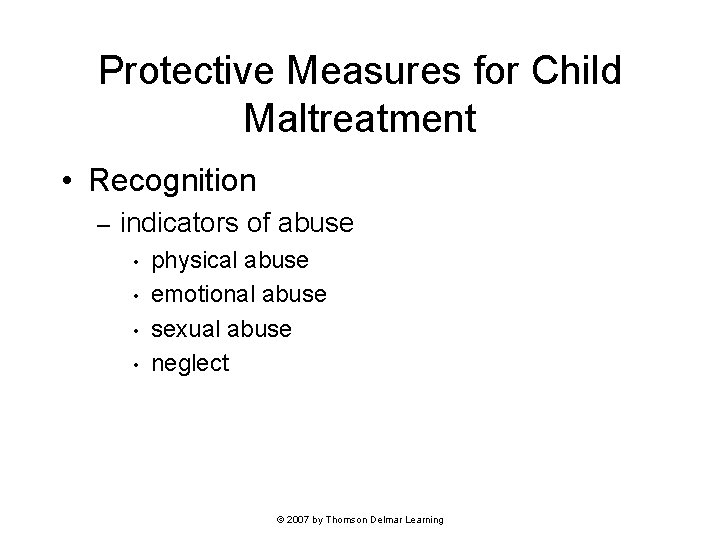 Protective Measures for Child Maltreatment • Recognition – indicators of abuse • • physical