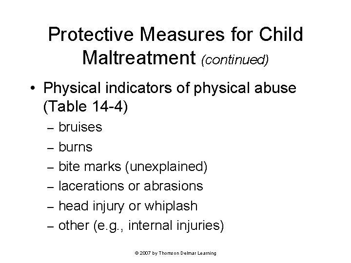 Protective Measures for Child Maltreatment (continued) • Physical indicators of physical abuse (Table 14