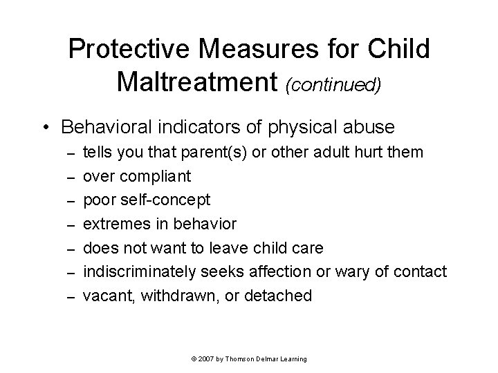 Protective Measures for Child Maltreatment (continued) • Behavioral indicators of physical abuse – –