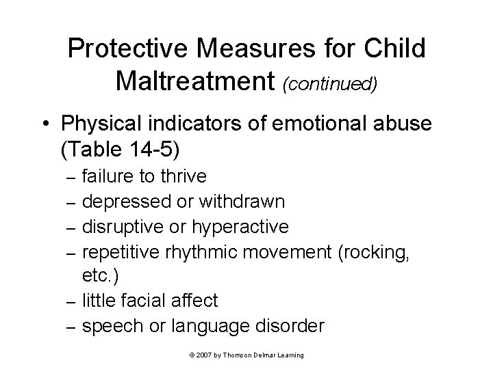 Protective Measures for Child Maltreatment (continued) • Physical indicators of emotional abuse (Table 14