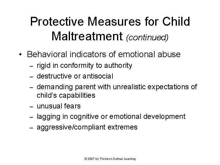 Protective Measures for Child Maltreatment (continued) • Behavioral indicators of emotional abuse – –