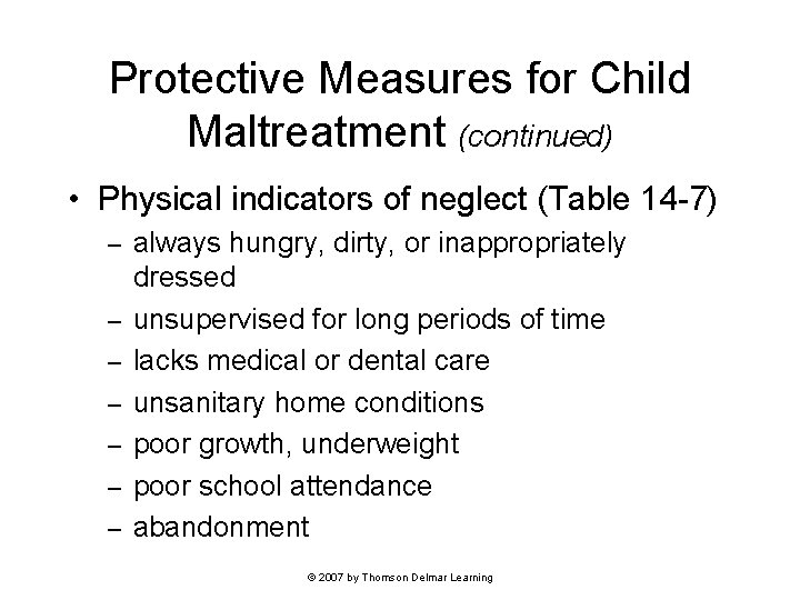 Protective Measures for Child Maltreatment (continued) • Physical indicators of neglect (Table 14 -7)