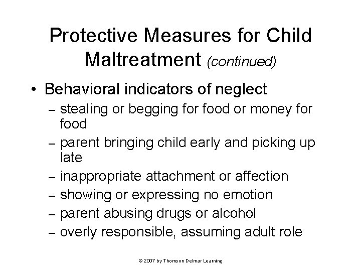 Protective Measures for Child Maltreatment (continued) • Behavioral indicators of neglect – – –