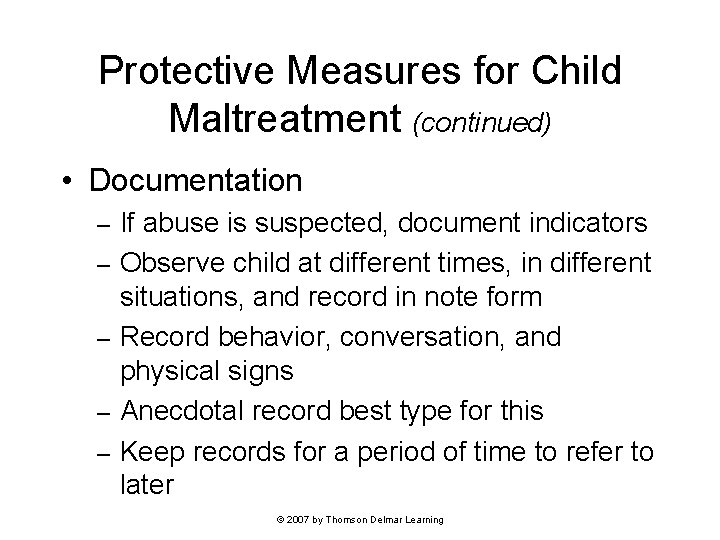Protective Measures for Child Maltreatment (continued) • Documentation – – – If abuse is