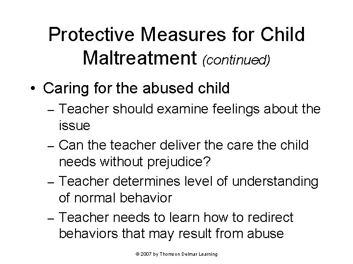 Protective Measures for Child Maltreatment (continued) • Caring for the abused child Teacher should