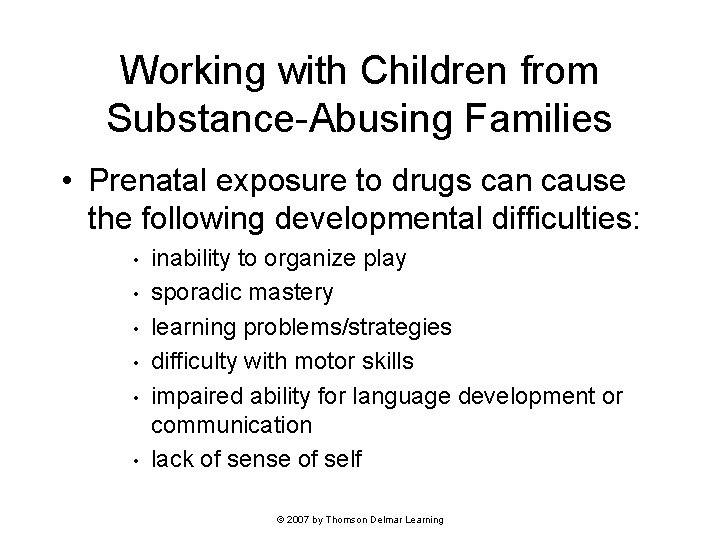 Working with Children from Substance-Abusing Families • Prenatal exposure to drugs can cause the
