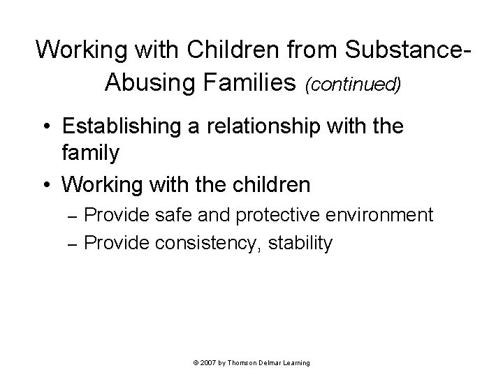 Working with Children from Substance. Abusing Families (continued) • Establishing a relationship with the