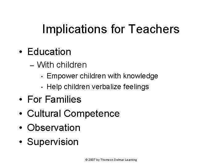 Implications for Teachers • Education – With children • • • Empower children with