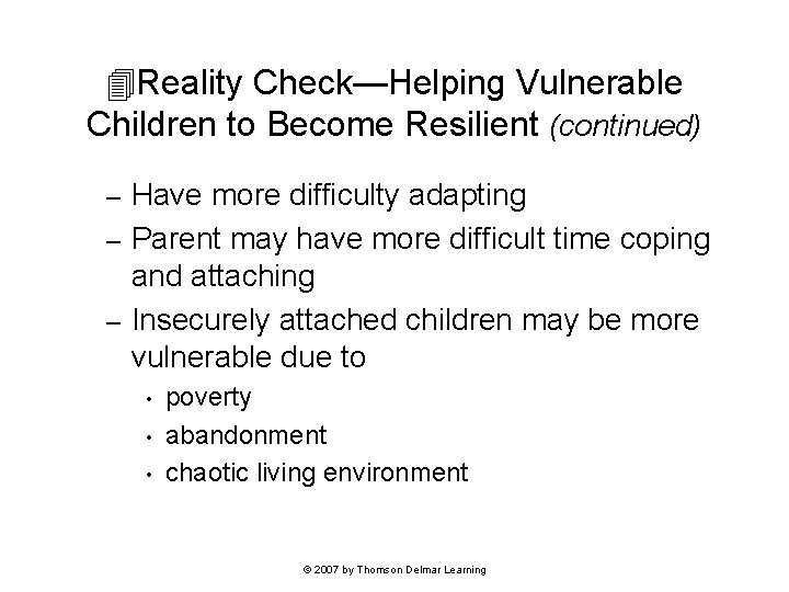 Reality Check—Helping Vulnerable Children to Become Resilient (continued) Have more difficulty adapting –