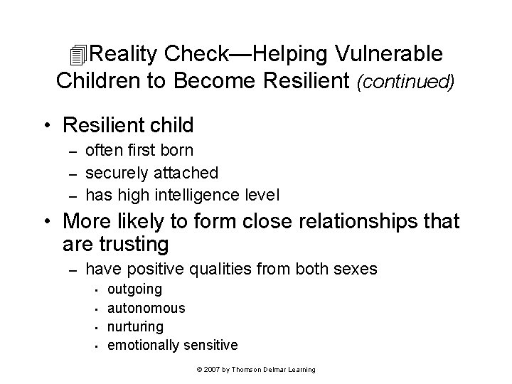 Reality Check—Helping Vulnerable Children to Become Resilient (continued) • Resilient child often first