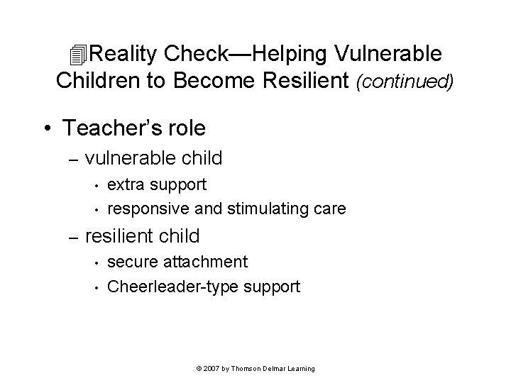 Reality Check—Helping Vulnerable Children to Become Resilient (continued) • Teacher's role – vulnerable