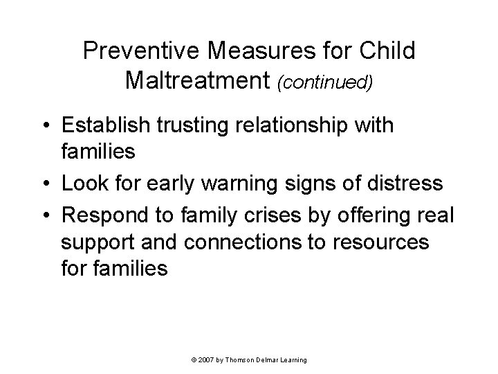 Preventive Measures for Child Maltreatment (continued) • Establish trusting relationship with families • Look