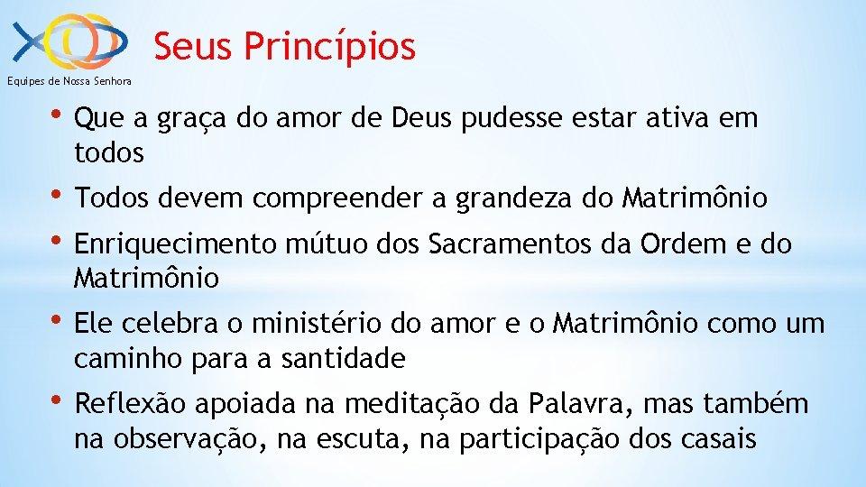 Seus Princípios Equipes de Nossa Senhora • Que a graça do amor de Deus