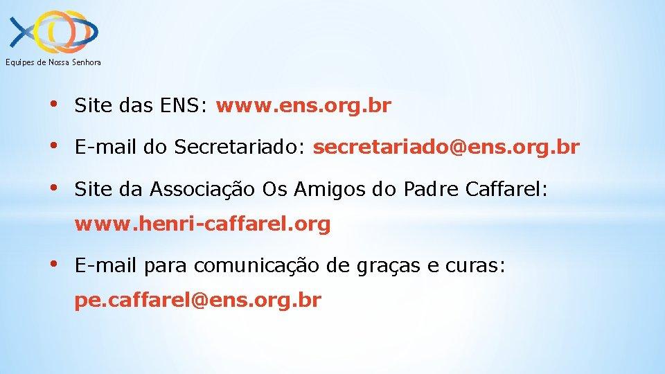Equipes de Nossa Senhora • Site das ENS: www. ens. org. br • E-mail