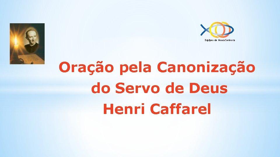 Equipes de Nossa Senhora Oração pela Canonização do Servo de Deus Henri Caffarel