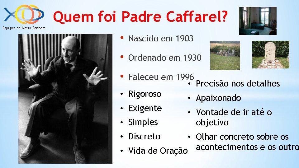 Quem foi Padre Caffarel? Equipes de Nossa Senhora • Nascido em 1903 • Ordenado