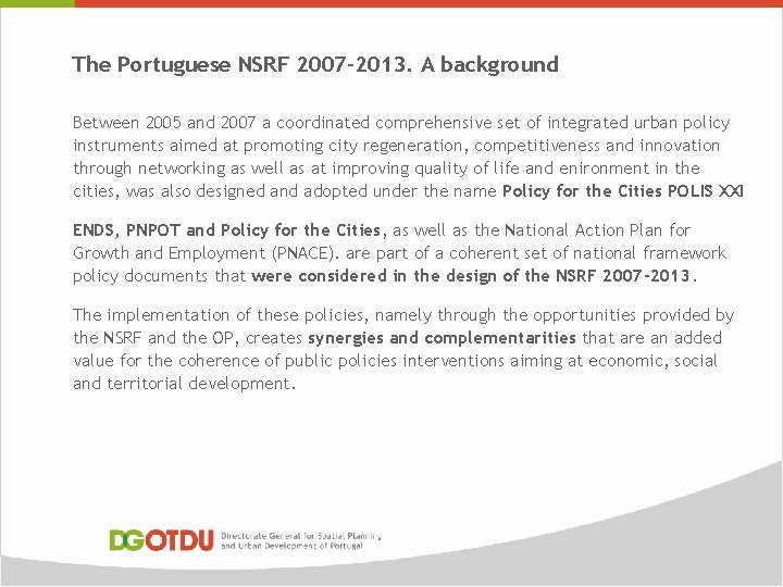 The Portuguese NSRF 2007 -2013. A background Between 2005 and 2007 a coordinated comprehensive