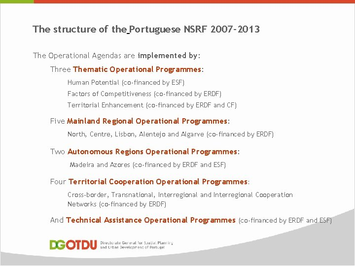 The structure of the Portuguese NSRF 2007 -2013 The Operational Agendas are implemented by: