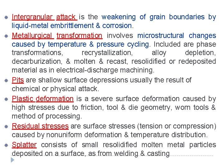 Intergranular attack is the weakening of grain boundaries by liquid-metal embrittlement & corrosion.