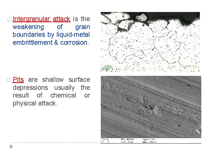 � Intergranular attack is the weakening of grain boundaries by liquid-metal embrittlement & corrosion.