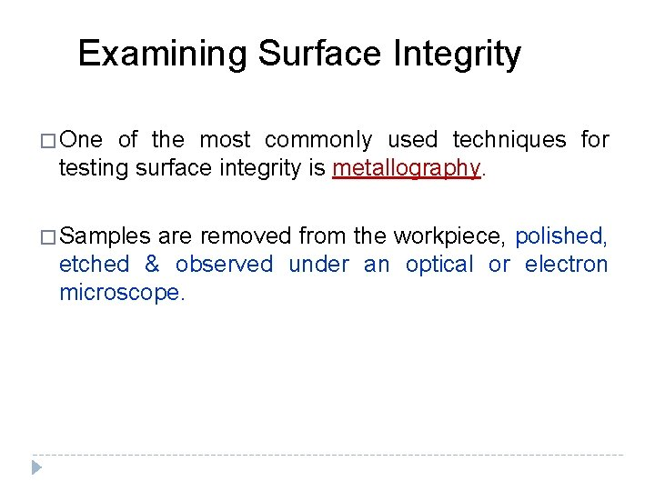 Examining Surface Integrity � One of the most commonly used techniques for testing surface