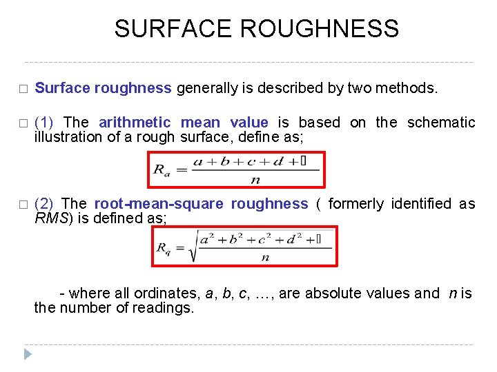 SURFACE ROUGHNESS � Surface roughness generally is described by two methods. � (1) The