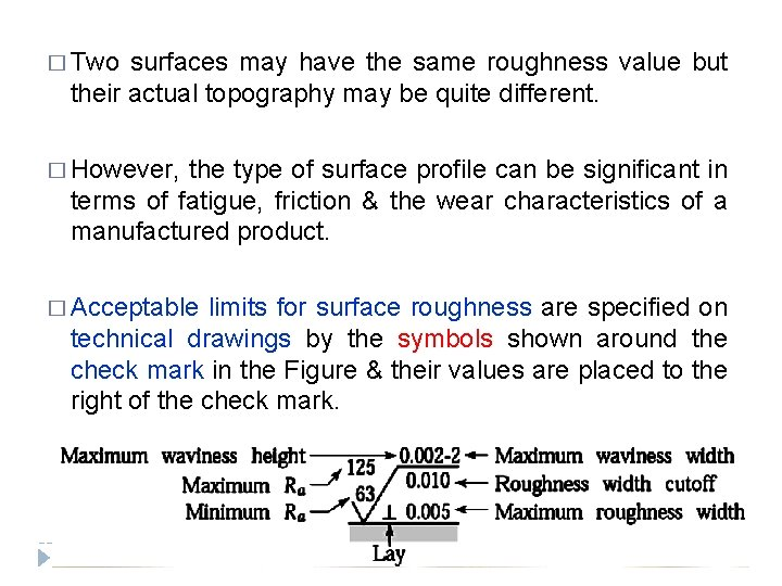 � Two surfaces may have the same roughness value but their actual topography may