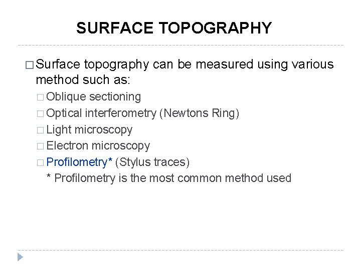 SURFACE TOPOGRAPHY � Surface topography can be measured using various method such as: �