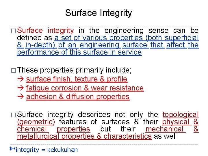 Surface Integrity � Surface integrity in the engineering sense can be defined as a