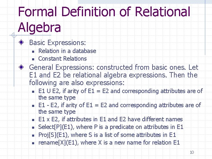 Formal Definition of Relational Algebra Basic Expressions: n n Relation in a database Constant