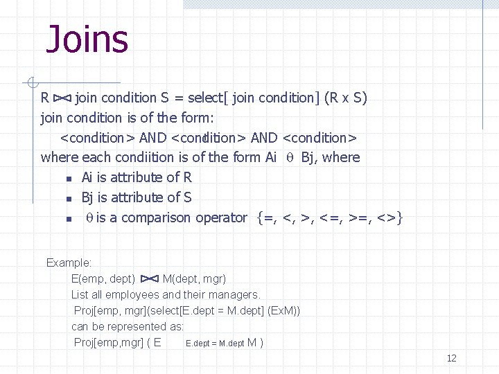Joins R join condition S = select[ join condition] (R x S) join condition
