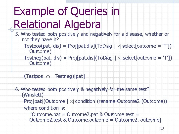 Example of Queries in Relational Algebra 5. Who tested both positively and negatively for