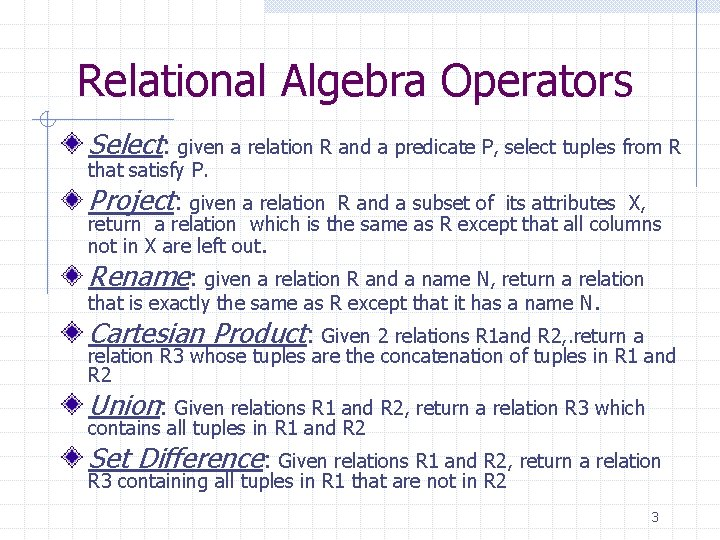 Relational Algebra Operators Select: given a relation R and a predicate P, select tuples