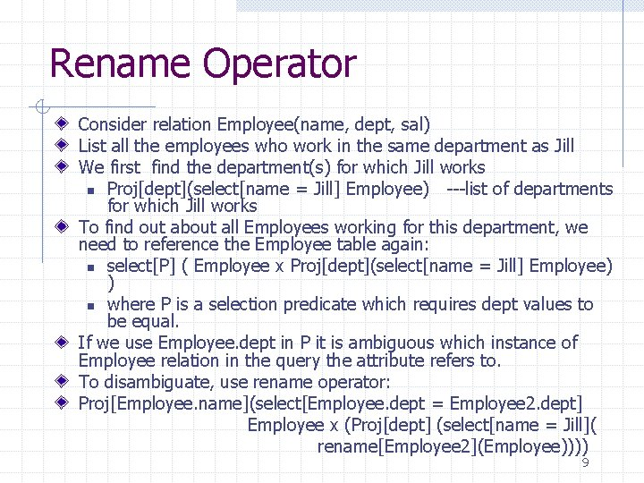 Rename Operator Consider relation Employee(name, dept, sal) List all the employees who work in