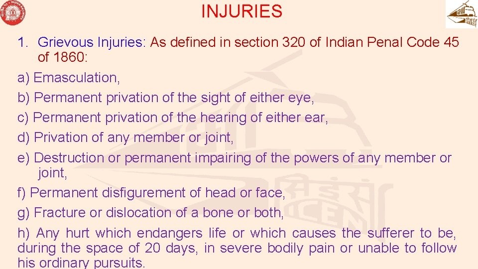 INJURIES 1. Grievous Injuries: As defined in section 320 of Indian Penal Code 45