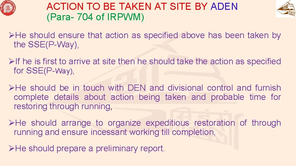 ACTION TO BE TAKEN AT SITE BY ADEN (Para- 704 of IRPWM) ØHe should