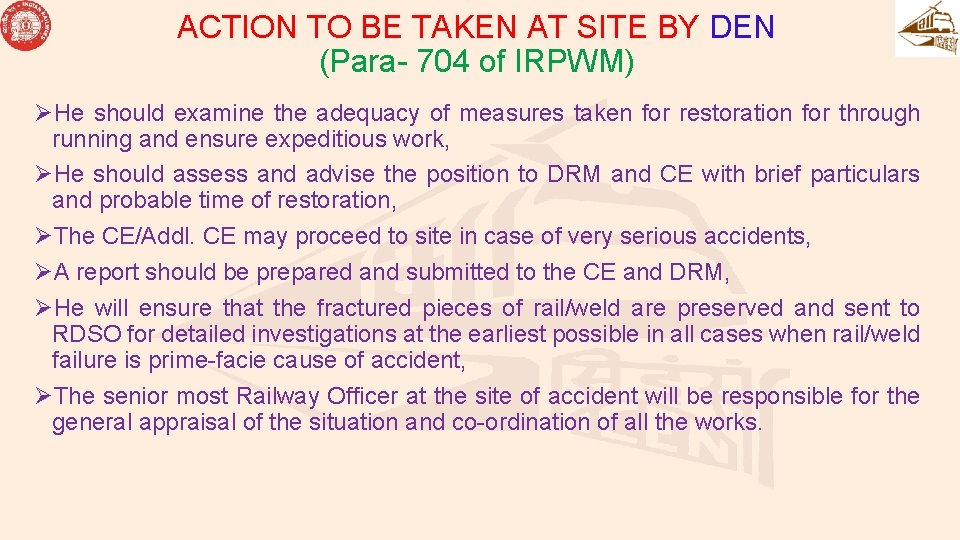 ACTION TO BE TAKEN AT SITE BY DEN (Para- 704 of IRPWM) ØHe should