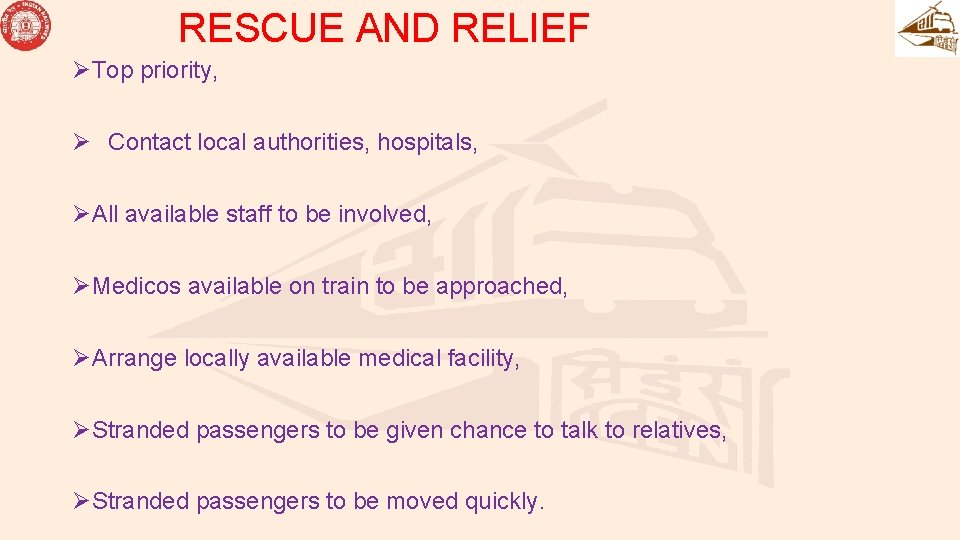 RESCUE AND RELIEF ØTop priority, Ø Contact local authorities, hospitals, ØAll available staff to