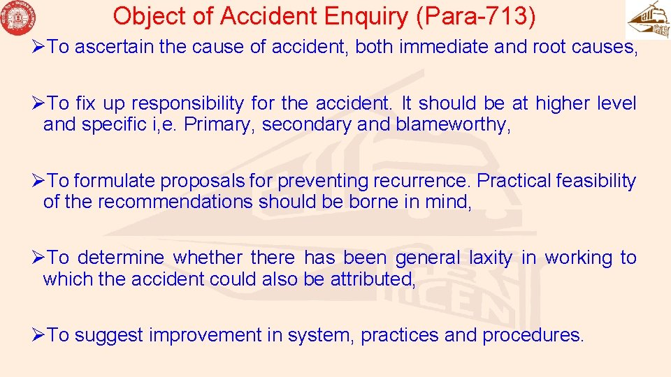 Object of Accident Enquiry (Para-713) ØTo ascertain the cause of accident, both immediate and