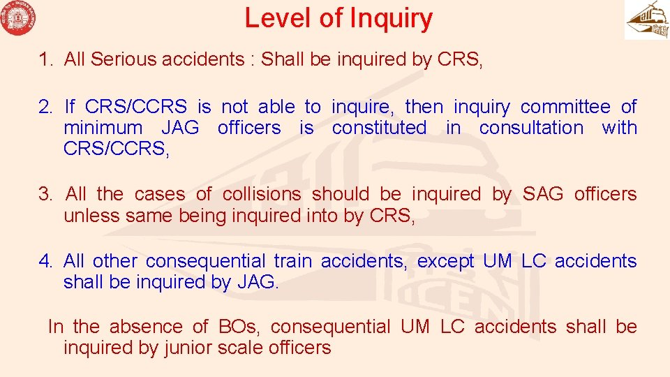 Level of Inquiry 1. All Serious accidents : Shall be inquired by CRS, 2.