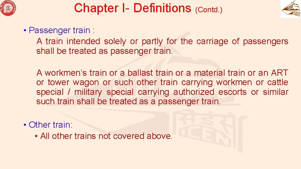 Chapter I- Definitions (Contd. ) • Passenger train : A train intended solely or