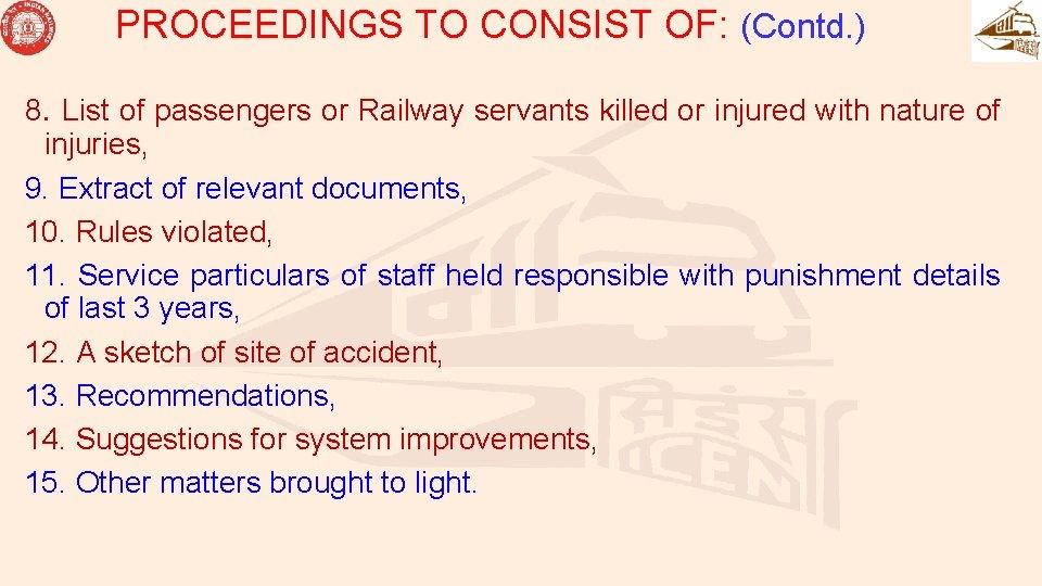 PROCEEDINGS TO CONSIST OF: (Contd. ) 8. List of passengers or Railway servants killed