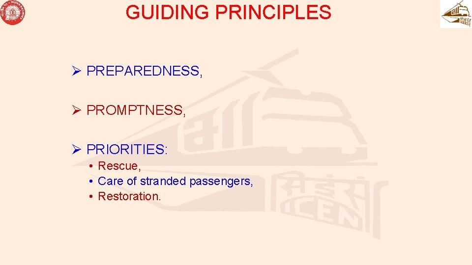 GUIDING PRINCIPLES Ø PREPAREDNESS, Ø PROMPTNESS, Ø PRIORITIES: • Rescue, • Care of stranded