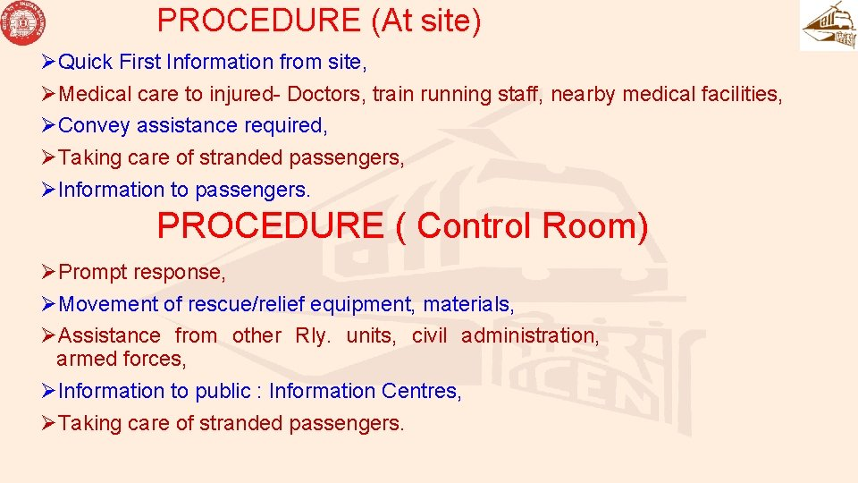PROCEDURE (At site) ØQuick First Information from site, ØMedical care to injured- Doctors, train