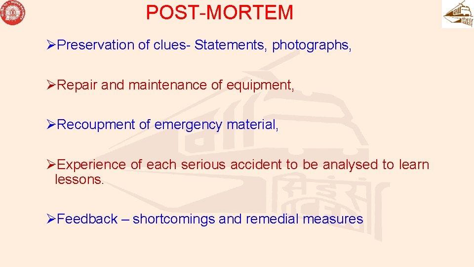 POST-MORTEM ØPreservation of clues- Statements, photographs, ØRepair and maintenance of equipment, ØRecoupment of emergency