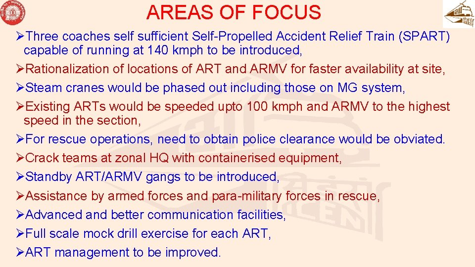 AREAS OF FOCUS ØThree coaches self sufficient Self-Propelled Accident Relief Train (SPART) capable of