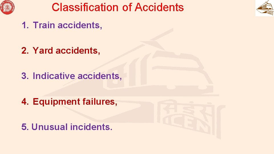 Classification of Accidents 1. Train accidents, 2. Yard accidents, 3. Indicative accidents, 4. Equipment